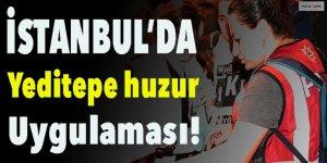 İstanbul'un 39 ilçesinde 'Yeditepe huzur' uygulaması!