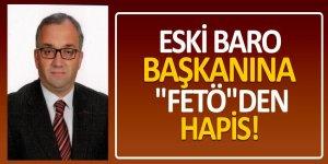 """Eski Baro Başkanına """"FETÖ""""den hapis!"""