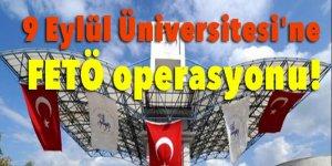 9 Eylül Üniversitesi'ne FETÖ operasyonu: 26 gözaltı