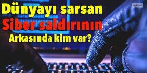 Dünyayı sarsan siber saldırının arkasında kim var?