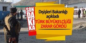 Dışişleri: Türk Büyükelçiliği zarar gördü