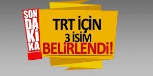 TRT için 3 ismi belirlendi!