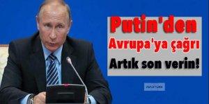 Putin'den Avrupa'ya çağrı: Artık son verin!