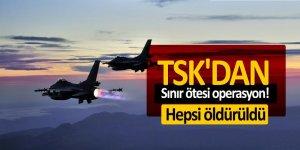 TSK'dan sınır ötesi operasyon! Hepsi öldürüldü