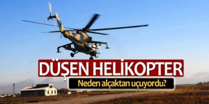 Düşen helikopter neden alçaktan uçuyordu?