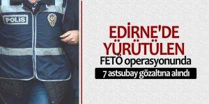 Edirne'de yürütülen FETÖ operasyonunda 7 astsubay gözaltına alındı
