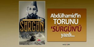 Abdülhamid'in torunu 'sürgün'ü yazdı