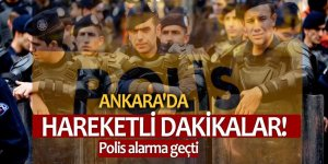 Ankara'da hareketli dakikalar! Polis alarma geçti