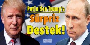 Putin'den Trump'a sürpriz destek!