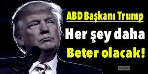 Trump: Her şey daha beter olacak!
