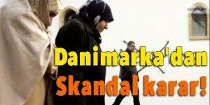 Danimarka'dan skandal karar!