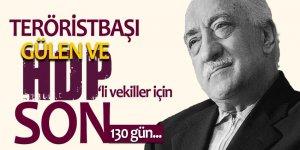 Teröristbaşı Gülen ve HDP'li vekiller için son 130 gün...