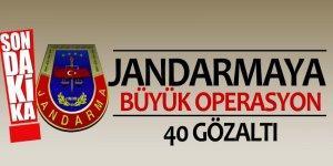 Jandarmaya büyük operasyon! 40 gözaltı