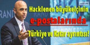 Hacklenen büyükelçinin e-postalarında Türkiye ve Katar ayrıntısı!
