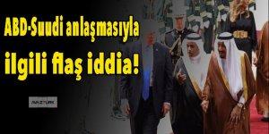 ABD-Suudi anlaşmasıyla ilgili flaş iddia!