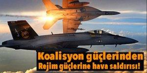 Koalisyon güçlerinden rejim güçlerine hava saldırısı!