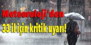 Meteoroloji'den 33 il için kritik uyarı!
