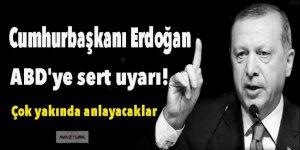 Erdoğan'dan ABD'ye sert uyarı!