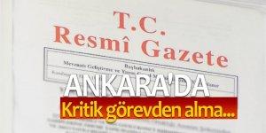 Ankara'da kritik görevden alma