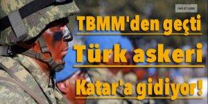 TBMM'den geçti, Türk askeri Katar'a gidiyor!