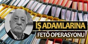 FETÖ'nün 'iş adamlarına' operasyon! 18 gözaltı