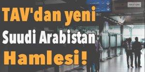 TAV'dan yeni Suudi Arabistan hamlesi!