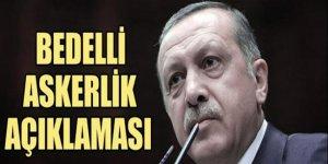 Erdoğan'dan 'bedelli askerlik' açıklaması!
