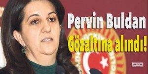 Pervin Buldan gözaltına alındı!