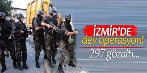 İzmir'de dev operasyon! 297 gözaltı...
