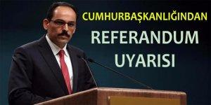 Cumhurbaşkanlığı'ndan 'referandum' uyarısı