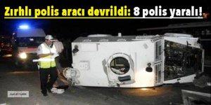 Zırhlı polis aracı devrildi: 8 polis yaralı!