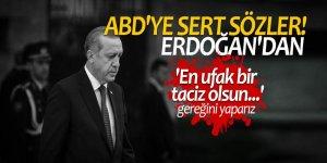 Erdoğan'dan ABD'ye sert sözler! 'En ufak bir taciz olsun...'