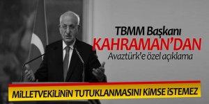 TBMM Başkanı Kahraman'dan Avaztürk'e özel açıklama