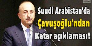 Suudi Arabistan'da Çavuşoğlu'ndan Katar açıklaması!