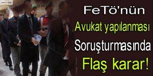 FETÖ'nün avukat yapılanması soruşturmasında flaş karar!