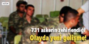 731 askerin zehirlendiği olayda yeni gelişme