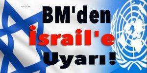 BM'den İsrail'e uyarı