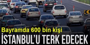 Bayramda 600 bin kişi İstanbul'u terk edecek