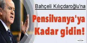 Bahçeli Kılıçdaroğlu'na: Pensilvanya'ya kadar gidin