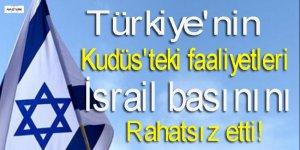 Türkiye'nin Kudüs'teki faaliyetleri İsrail'i etti!