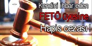Kendini ihbar eden FETÖ üyesine hapis cezası!