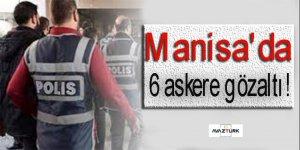Manisa'da 6 askere gözaltı!