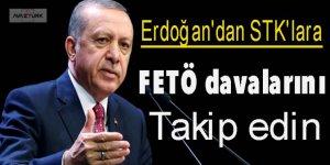 Erdoğan'dan STK'lara: FETÖ davalarını takip edin