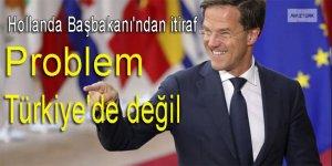 Hollanda Başbakanı'ndan itiraf: 'Problem Türkiye'de değil'