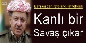 Barzani'den referandum tehdidi: Kanlı bir savaş çıkar