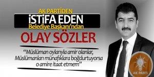 AK Partiden istifa eden Belediye Başkanı'ndan olay sözler!