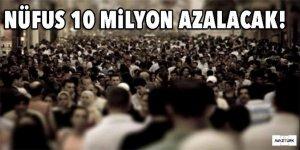 Türkiye için şaşırtan rapor! Nüfus 10 milyon azalacak