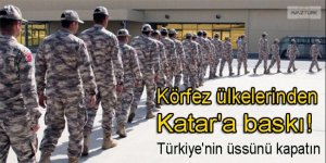 Körfez ülkelerinden Katar'a baskı: 'Türkiye'nin üssünü kapatın!'