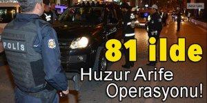 81 ilde 'Huzur Arife Operasyonu'!