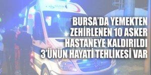Bursa'da da askerler yemekten zehirlendi 3'ünün hayati tehlikesi var!